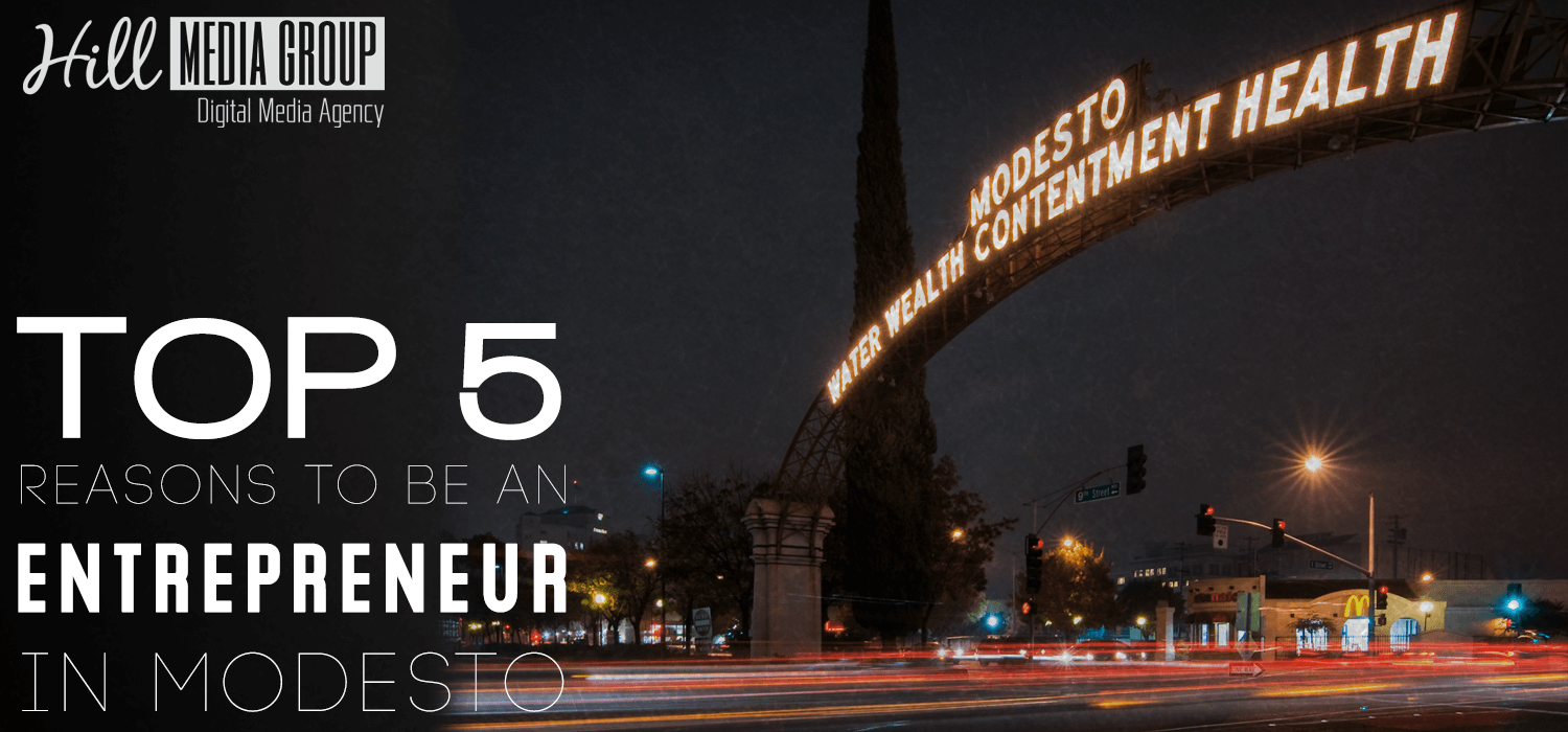 Top5ReasonstoEntrepeneurInModesto-HillMediaGroup-1