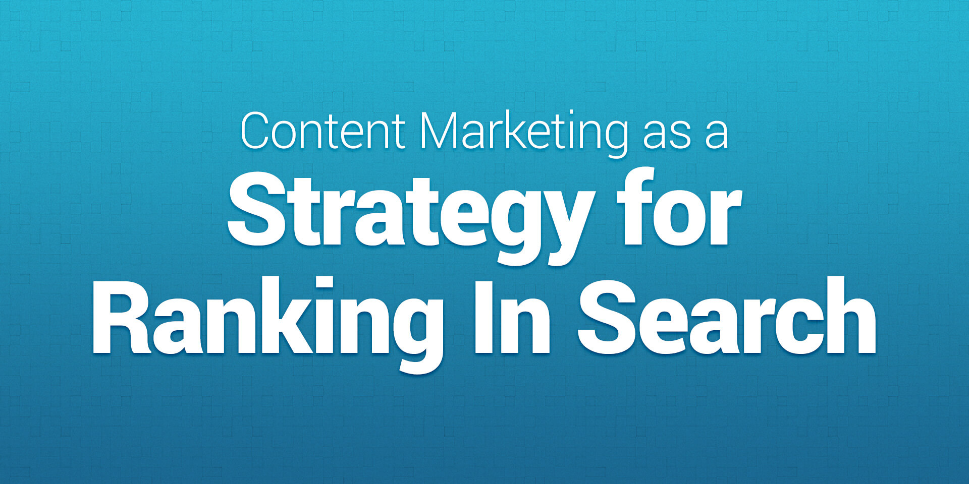 Content Marketing as a Strategy for Ranking in Search