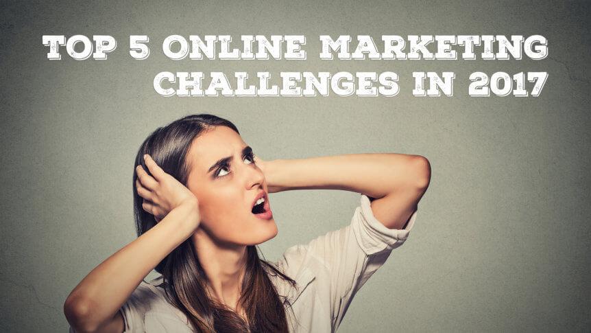 Top 5 Online Marketing Challenges in 2017